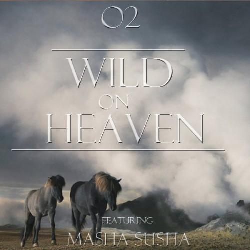 Новая Песня Маши Суши: O2 - Wild On Heaven (ft Masha Susha)